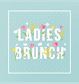 ladies brunch floral typography sign invitation vector image vector image