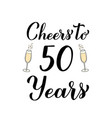 cheers to 50 years calligraphy hand lettering with vector image vector image