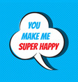 comic speech bubble with phrase you make me super vector image