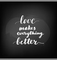 lettering inscription love makes everything vector image vector image