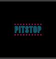 pit stop wordmark logo icon on black background vector image