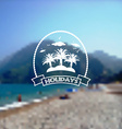 Blurred background with Summer holidays logo vector image vector image