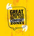 great things never came from the comfort zones vector image vector image