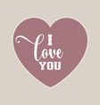 i love you valentines day background vector image vector image