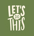 let s do this motivational or inspirational phrase vector image vector image