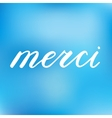 Merci thank you in French Brush hand lettering vector image vector image
