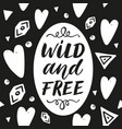 wild and free hand drawn lettering phrase on vector image vector image