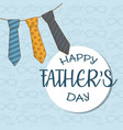 happy fathers day card with neck ties hanging vector image vector image