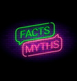facts and myths sign in glowing neon style vector image