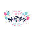 happy greeting with birthday with air ballo vector image vector image