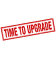time to upgrade red square grunge stamp on white vector image vector image