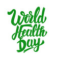 world health day hand drawn lettering phrase vector image