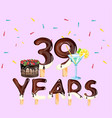 39 years greeting card happy birthday vector image