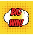 Big win comic book bubble text retro style vector image vector image