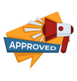 approved sign with megaphone confirmation or vector image