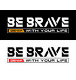 be brave with your life slogan typography vector image vector image