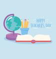 happy teachers day school globe map pencils vector image vector image