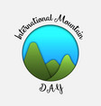 card for international muontain day in 3d paper vector image vector image