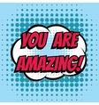 You are amazing comic book bubble text retro style vector image