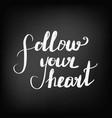 follow your heart chalkboard blackboard vector image