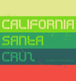 California Vintage labels typography Santa Cruz vector image