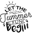 let summer fun begin on white background vector image vector image