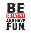 slogan grunge be creative and have fun vector image vector image