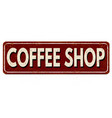 coffee shop vintage rusty metal sign vector image vector image