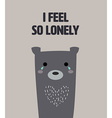 cute bear feel lonelyt with text I feel so lonely vector image