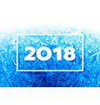 2018 new year on ice frosted background vector image vector image