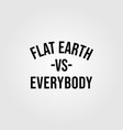 flat earth vs everybody vintage design vector image