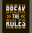 slogan break rules typography vector image vector image