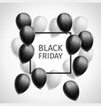 bunch of black white balloons frame black friday vector image