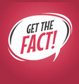 get the fact cartoon speech bubble vector image vector image
