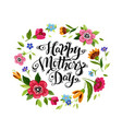 lettering happy mothers day in flower frame vector image vector image