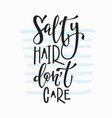 salty hair dont care t-shirt quote lettering vector image vector image