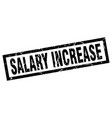 square grunge black salary increase stamp vector image vector image
