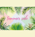 slogan summer sale tropical leaves vector image