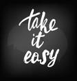 take it easy chalkboard blackboard vector image vector image