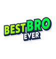 best bro ever banner with typography and half tone vector image
