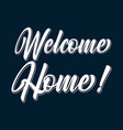 hand sketched welcome home quote lettering vector image vector image