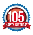 Hundred Five years happy birthday badge ribbon vector image
