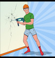 pop art man drilling the wall with perforator vector image