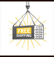 free shipping design template crane lifts a vector image vector image