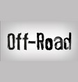 unique off-road lettering vector image vector image