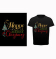 happy merry christmas typography t-shirt design vector image vector image