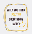 when you think positive good things happen vector image vector image