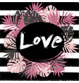 love fashion design floral tropical vector image vector image