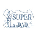 super dad doodle poster with man embracing kid on vector image