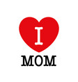 i love mom font type with heart sign vector image vector image